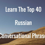 Top 40 Russian Conversational Phrases You Need To Know