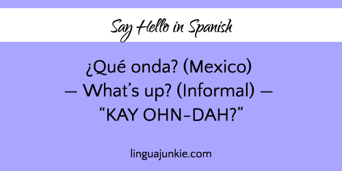 10 ways to say hello in spanish listen to the audio in spanish but this commonly used slang term from mexico is used as a relaxed way to say whats up or hows it going to a friend m4hsunfo